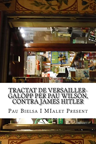 Tractat de Versailler-Galopp Per Pau Wilson, Contra James Hitler: meditat en la soledat estrictament onanística de dos en calen: Volume 9 (Whisqui Garrafón)