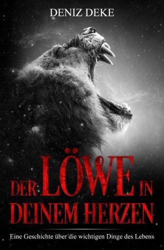 Der Löwe in deinem Herzen: Eine Geschichte über die wichtigen Dinge des Lebens
