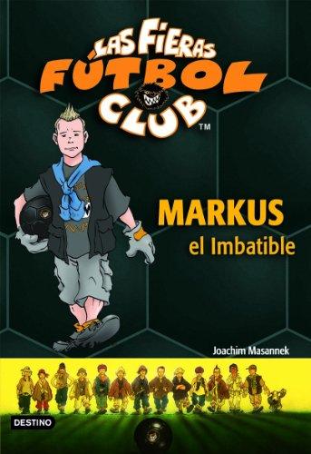 Markus, el imbatible: Las Fieras del Fútbol Club 13 por Joachim Masannek