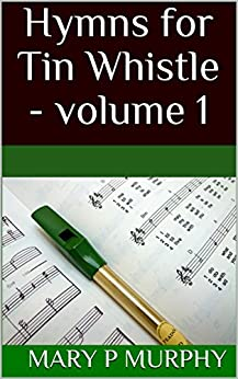 Hymns for Tin Whistle -  volume 1 by [Murphy, Mary P]