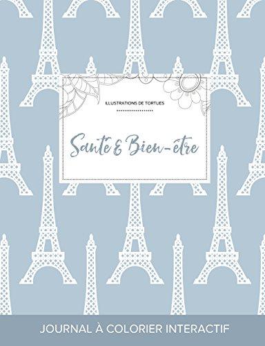 Journal de Coloration Adulte: Sante & Bien-Etre (Illustrations de Tortues, Tour Eiffel) par Courtney Wegner