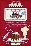 Scarica Libro Il quaderno dei dolci al cucchiaio Sorbetti e gelati (PDF,EPUB,MOBI) Online Italiano Gratis