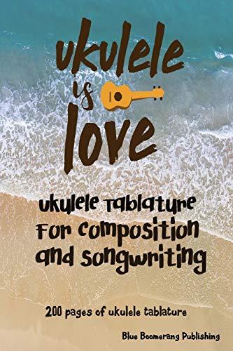 Ukulele Is Love: Tablature Notebook