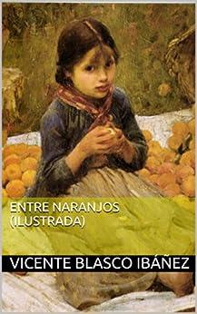 Entre naranjos (Ilustrada) de [Ibáñez, Vicente Blasco]