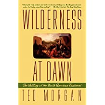 Wilderness at Dawn: The Settling of the North American Continent by Ted Morgan (26-Apr-1994) Paperback