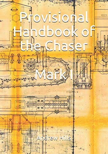 Provisional Handbook of the Chaser Mark I: Whippet Tank Service Manual (Chaser-tank)