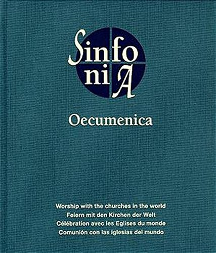 Sinfonia Oecumenica: Feiern mit den Kirchen der Welt / Workship with the churches in the world / Célébration avec les Englises du monde / Comunión con las iglesias del mundo