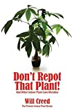 Don't Repot That Plant!: And Other Indoor Plant Care Mistakes