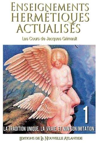 Enseignements hermétiques actualisés 1, les cours de Jacques Grimault