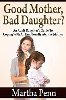 GOOD MOTHER, BAD DAUGHTER? by [Penn, Martha]