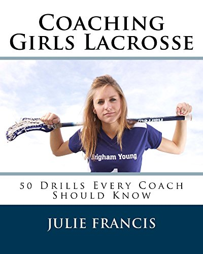 Coaching Girls Lacrosse: 50 Drills Every Coach Should Know (English Edition) por Julie Francis