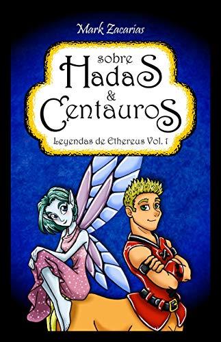 Sobre Hadas y Centauros (Leyendas de Ethereus nº 1) por Mark Zacarías