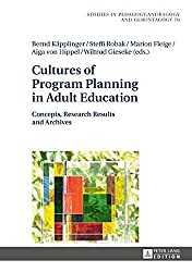 Cultures of Program Planning in Adult Education: Concepts, Research Results and Archives (Studien zur Pädagogik, Andragogik und Gerontagogik / Studies in Pedagogy, Andragogy, and Gerontagogy, Band 70)