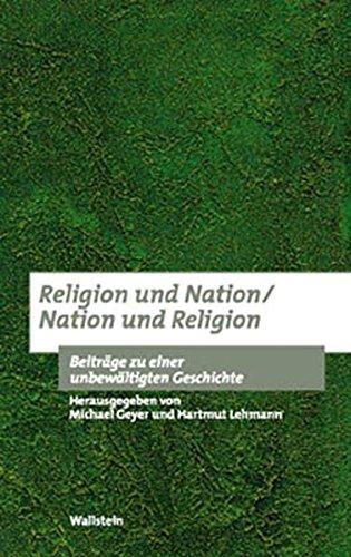 Religion und Nation / Nation und Religion. Beiträge zu einer unbewältigten Geschichte (Bausteine zu einer europäischen Religionsgeschichte im Zeitalter der Säkularisierung, Band 3)