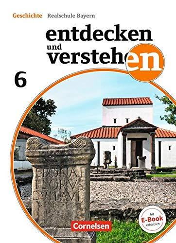 Entdecken und verstehen - Für die sechsstufige Realschule in Bayern - Neubearbeitung: 6. Jahrgangsstufe - Von den Anfängen der Geschichte bis zum Frühmittelalter: Schülerbuch