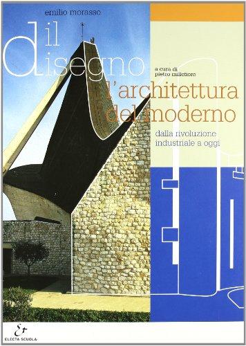 Il disegno. L'architettura del moderno. Dalla rivoluzione industriale a oggi. Per gli Ist. tecnici per geometri