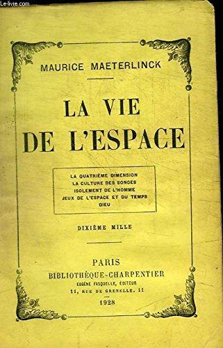 La vie de l'espace. la quatrième dimension - la culture des songes - isolement de l'homme - jeux de l'espace et du temps - dieu. par Maeterlinck Maurice