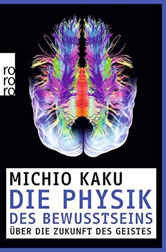Die Physik des Bewusstseins: Über die Zukunft des Geistes (Geistes Maschine Über Die)
