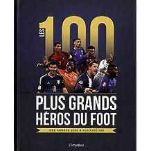 Les 100 plus grands héros du foot des années 2000 à aujourd'hui