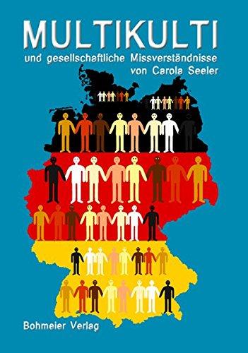 Multikulti und gesellschaftliche Missverständnisse: - Integration für alle - (Lübecker Wissenschaftsreihe im Bohmeier Verlag)