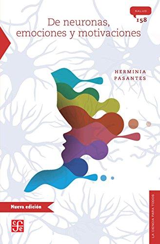 De neuronas, emociones y motivaciones por Herminia Pasantes