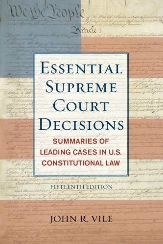 Essential Supreme Court Decisions: Summaries of Leading Cases in U.S. Constitutional Law, Fifteenth Edition