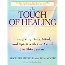 The Touch of Healing: Energizing the Body, Mind, and Spirit With Jin Shin Jyutsu (English Edition)