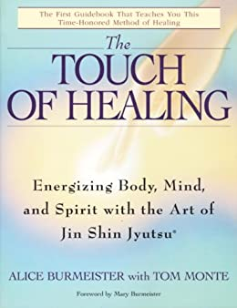 The Touch of Healing: Energizing the Body, Mind, and Spirit With Jin Shin Jyutsu von [Burmeister, Alice, Monte, Tom]