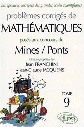 Les épreuves corrigées des grandes écoles scientifiques, Tome 9 : Problèmes corrigés de mathématiques : Posés aux concours Mines / Ponts