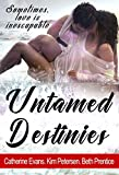Untamed Destinies by Kim Petersen, Beth Prentice, Catherine Evans