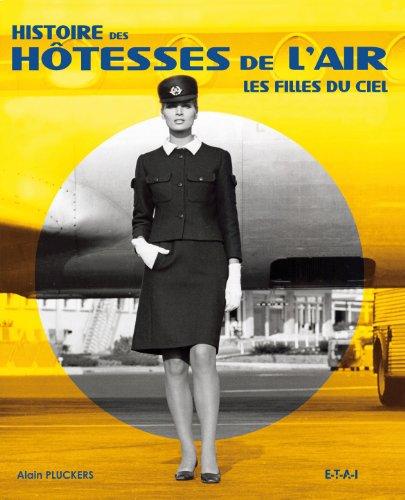 Histoire des hôtesses de l'air : Les filles du ciel par Alain Pluckers Ugalde