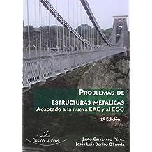 PROBLEMAS DE ESTRUCTURAS METALICAS, ADAPTADO A LA NUEVA eae y al ec-3 2º edición