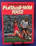 Fussball-WM 1982. Bilder, Berichte u. Kommentare über d. XII. Fussball-Weltmeisterschaft in Spanien.