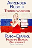 Learn Russian II - Parallel Texts - Bilingual Stories (Intermediate level) Russian - Spanish