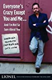 download ebook everyone's crazy except you and me...and i'm not so sure about you: america's favorite contrarian cuts loose by lionel lionel (2008-05-01) pdf epub