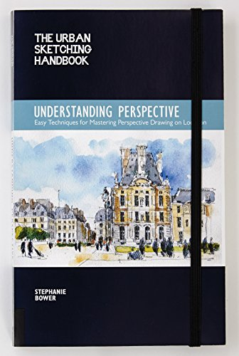 The Urban Sketching Handbook: Understanding Perspective: Easy Techniques for Mastering Perspective Drawing on Location (Urban Sketching Handbooks) por Stephanie Bower