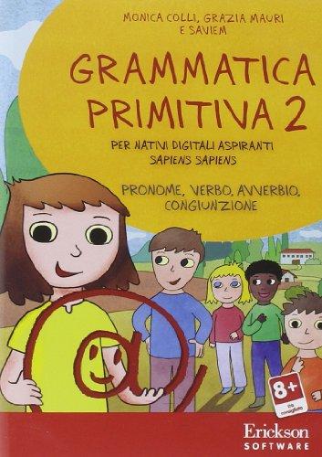 Grammatica primitiva. Per nativi digitali aspiranti sapiens sapiens. CD-ROM: 2