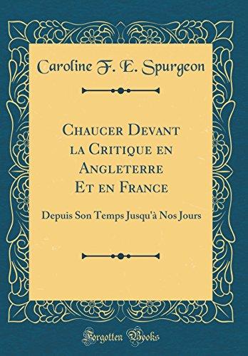 Chaucer Devant La Critique En Angleterre Et En France: Depuis Son Temps Jusqu'à Nos Jours (Classic Reprint) par Caroline F E Spurgeon