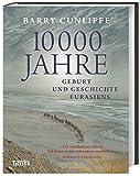 10000 Jahre: Geburt und Geschichte Eurasiens - Barry Cunliffe