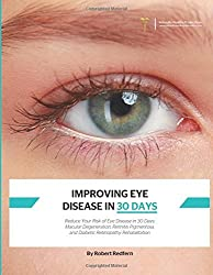 Improving Eye Disease in 30 Days: Reduce Your Risk of Eye Disease in 30 Days: Macular Degeneration, Retinitis Pigmentosa, and Diabetic Retinopathy Rehabilitation by Robert Redfern (1-May-2015) Paperback
