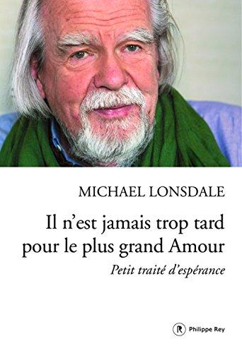 Il n'est jamais trop tard pour le plus grand Amour : Petit traité d'espérance par From Philippe Rey