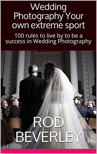 Wedding Photography Your own extreme sport: 100 rules to live by to be a success in Wedding Photography (English Edition)