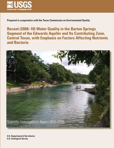 Recent (2008?10) Water Quality in the Barton Springs Segment of the Edwards Aquifer and Its Contributing Zone, Central Texas, with Emphasis on Factors Affecting Nutrients and Bacteria