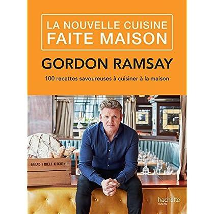 La nouvelle cuisine faite maison : 100 recettes savoureuses à cuisiner à la maison (Beaux Livres Cuisine)