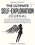 #9: Writing Prompts: The Ultimate Self Exploration Journal. 'Who Am I?' and 199 Other Transformational Questions and Creative Writing Prompts for Self Reflection and Personal Enlightenment