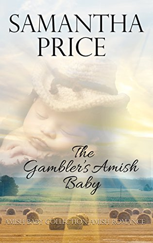 Amish Romance The Gambler S Amish Baby Clean Inspirational Romance Series Amish Baby Collection Book 1