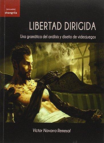 Descargar Libro Libro Libertad dirigida. Una gramática del análisi y diseño de videojuegos ([encuadre]) de Víctor Navarro Remesal