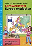 Lernwerkstatt: Europa entdecken: Fächerübergreifende Kopiervorlagen 3./4. Klasse (Lernwerkstatt Sachunterricht)