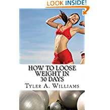 How to Loose Weight in 30 Days: Special Edition: The Best Weight Loss Secrets of the Century