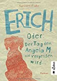 'Erich. Oder: Der Tag, den Angela M. nie vergessen wird: Roman' von Karsten Flohr